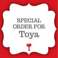 SPECIAL ORDER FOR TOYA