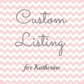Custom order for Katherine