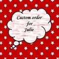 Custom Order For Julie