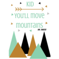 Kid, You'll move mountains print.