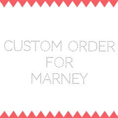 CUSTOM ORDER FOR MARNEY