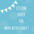 Custom Order for Work with Rumble !