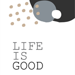 """Life is good"" Original Print"