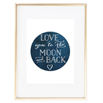 """Love you to the moon and back"" Print"