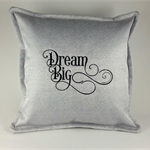Cushion,  Silver Fabric Pillow, with Embroidered Words - Dream Big.