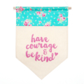 Wall Banner   Wall Hanging   Have Courage And Be Kind