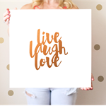 Live Laugh Love Real Foil - Silver, Gold or Copper