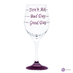 DON'T ASK, GOOD DAY, BAD DAY WINE GLASS, HAND PAINTED