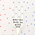 May The Fork Be With You Hand Stamped Vintage Silver Fork Star Wars Fan Flatware