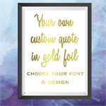 Custom Gold Foil Print- Your own quote in gold foil! Choose your font and detail
