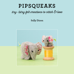 Craft book: Pipsqueaks - Itsy-bitsy felt creations to stitch & love. Sally Dixon