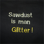 "Embroidered black ""Sawdust is man glitter!"" apron"