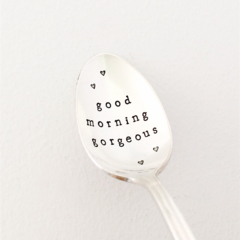 good morning gorgeous- Hand stamped vintage silver plate tea spoon. Unique gift