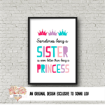 BEING A SISTER IS LIKE A PRINCESS PRINT