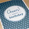 Male Happy Birthday card - Cheers!  Navy spots