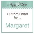 Custom Order for Margaret