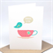Thinking Of You Card -Turquoise Birdie with Pink Teacup - WDS018