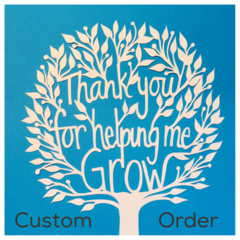 """Custom order for Lyddia B """"Thank You For Helping Me Grow"""" - Paper Cut Art"""