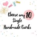 Choose any 10 Single Handmade Cards