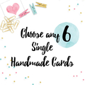 Choose any 6 Single Handmade Cards