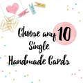 Choose any 10 Single Handmade Cards
