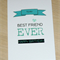 Best Friend Ever - BFF - 3 colours - gorgeous card for your bestie!