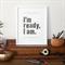 Letterpress Poster - I'm Ready, I Am – Self-Affirmation, Inspirational Decor