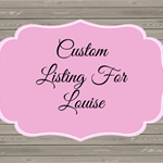 CUSTOM LISTING FOR LOUISE
