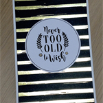 Happy Birthday card - Never too old to wish!