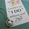 "Bridesmaid Jewelry ""I couldn't say I do without you"", Wedding Jewelry Keepsake"