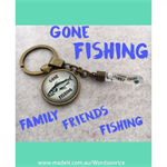 GONE FISHING- FAMILY-FRIENDS
