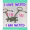 I AM WEIRD-I LOVE WEIRD you and me keyring set.
