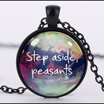 STEP ASIDE, PEASANTS Pendant