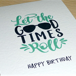 Male Happy Birthday card - Let the good times roll