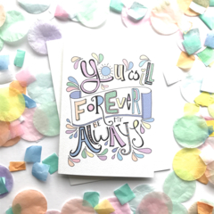 You Will Forever Be My Always Card. Free Post.