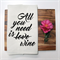ALL YOU NEED IS WINE Linen Tea Towel in Off White