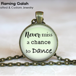 Never Miss a Chance To Dance QUOTE Pendant / Key Ring.