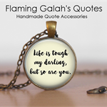 Life Is Tough My Darling, But So Are You - Quote Pendant or Key Ring.