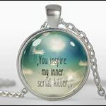 YOU INSPIRE MY INNER SERIAL KILLER PENDANT (SILVER)
