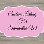 Custom Order For Samantha W