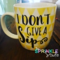 "Funny Coffee mug decal -""I don't give a sip"""