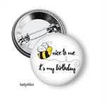 Bee nice to me - it's my Birthday badge