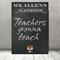 """Teachers Gonna Teach"" Personalised Teacher Classroom Digital Print (PDF)"