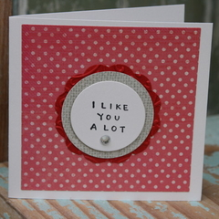 Valentine's Day Card I like you A Lot Card Lovers Card Friendship Card