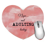 Nope... Not ADULTING Today Mouse Pad - Heart shaped mouse pad - Pink
