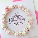 Happy Mother's Day Mum lush paper roses pink white ivory her pretty card
