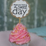 8 Hope you have a sweet day Toppers ~ Birthday Cupcake Toppers