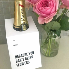 BECAUSE YOU CANT DRINK FLOWERS  -  Wine Tag