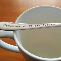 Teachers Shape the Future,Teacher Gift,Teacher Thank you, Hand Stamped Spoon,