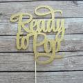 Ready to Pop Cake Topper - Gold Glitter Topper, Baby Shower Decor Cake Topper, G